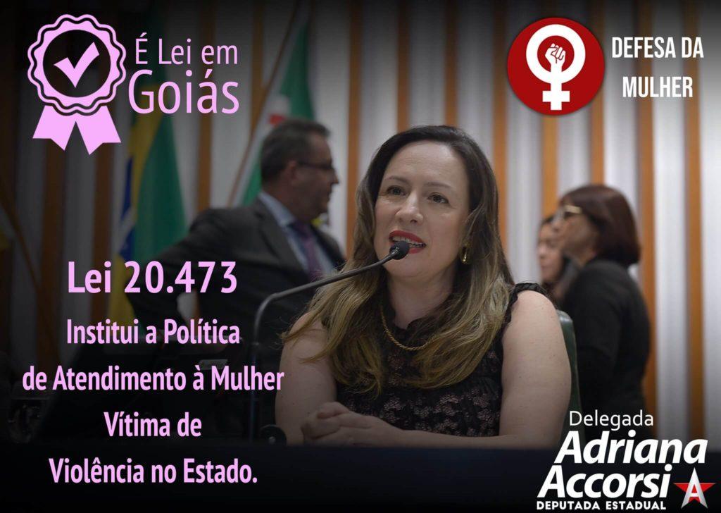 Foi publicada hoje no Diário Oficial do estado de Goiás, a sanção do governador ao projeto de autoria da deputada estadual Delegada Adriana Accorsi, que institui a Política de atendimento à mulher vítima de violência.